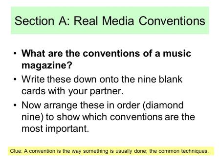 Section A: Real Media Conventions What are the conventions of a music magazine? Write these down onto the nine blank cards with your partner. Now arrange.