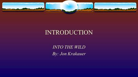 INTRODUCTION INTO THE WILD By: Jon Krakauer. Unit 4 Focus  Unit title: Role of Genre  We will be looking at ONE STORY (the true story of Chris McCandless's.
