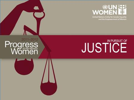 IN PURSUIT OF JUSTICE. Women's access to justice Progressive laws and functioning justice systems are the foundation for gender equality and can provide.