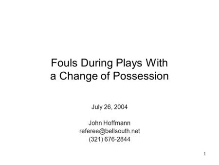 1 Fouls During Plays With a Change of Possession July 26, 2004 John Hoffmann (321) 676-2844.