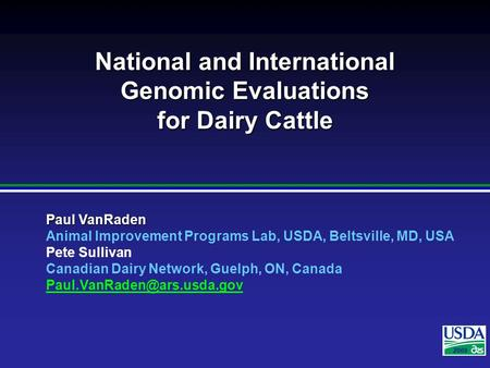 2007 Paul VanRaden Animal Improvement Programs Lab, USDA, Beltsville, MD, USA Pete Sullivan Canadian Dairy Network, Guelph, ON, Canada