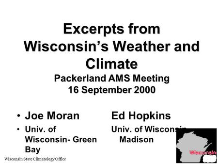 Wisconsin State Climatology Office1 Excerpts from Wisconsin's Weather and Climate Packerland AMS Meeting 16 September 2000 Joe Moran Univ. of Wisconsin-