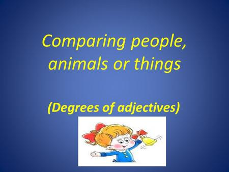 Comparing people, animals or things