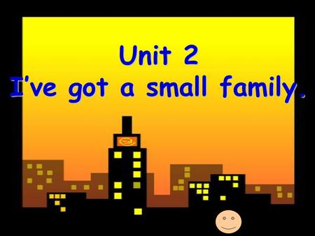 Unit 2 I've got a small family.. Activity One aunt brother grandma dad grandmother father mother grandfather mum grandpa sister uncle.