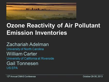 Ozone Reactivity of Air Pollutant Emission Inventories Zachariah Adelman University of North Carolina William Carter University of California at Riverside.