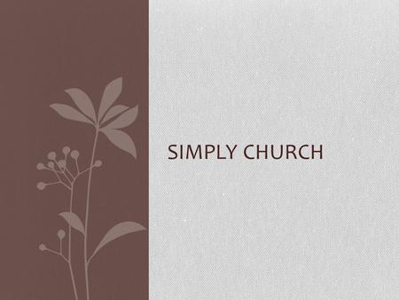 SIMPLY CHURCH. Remove the varnish of human tradition to uncover the original New Testament church. GOAL.