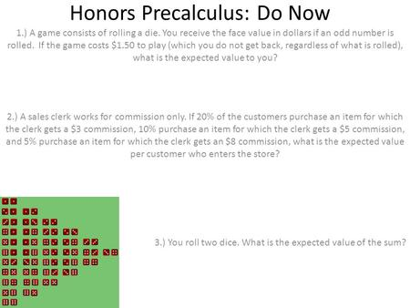 Honors Precalculus: Do Now 1.) A game consists of rolling a die. You receive the face value in dollars if an odd number is rolled. If the game costs $1.50.