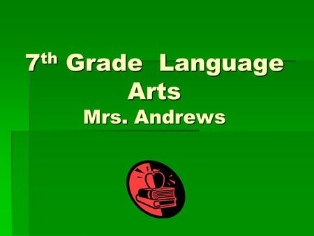 7 th Grade Language Arts Mrs. Andrews. Qualifications:  Bachelor's Degree in Reading with a minor in English  I taught in the Alief District for a year.