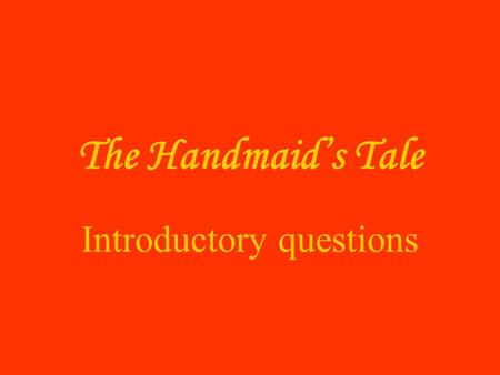 The Handmaid's Tale Introductory questions. What are contemporary roles of men and women in society? How do these compare with traditional roles throughout.