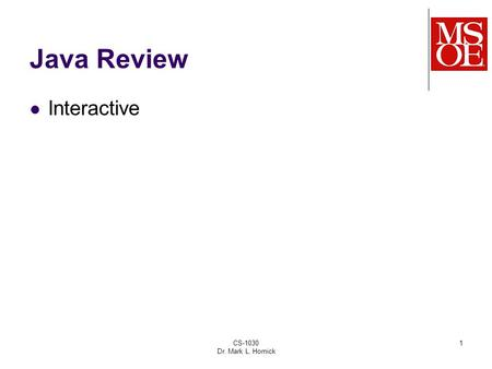 CS-1030 Dr. Mark L. Hornick 1 Java Review Interactive.