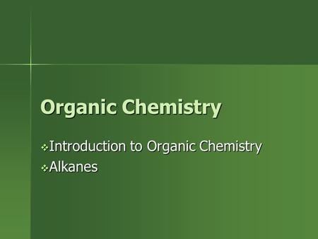 Organic Chemistry  Introduction to Organic Chemistry  Alkanes.
