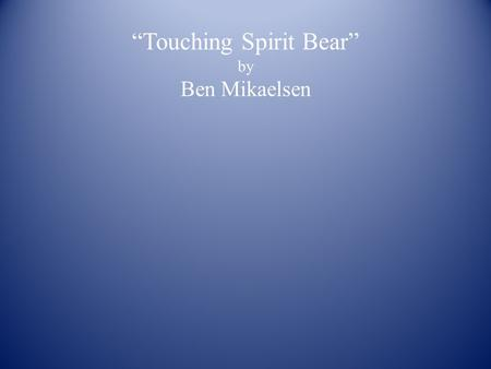 """Touching Spirit Bear"" by Ben Mikaelsen. ""Rolling over, then scrambling to his feet, Cole ran toward the trees, bet they offered no protection. The bear."