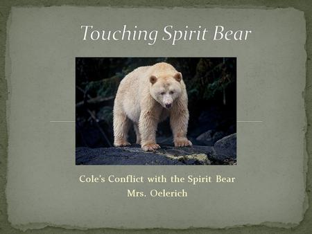Cole's Conflict with the Spirit Bear Mrs. Oelerich.