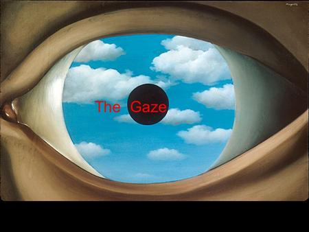 The Gaze. The Optical Mirage-like, avoids depiction of three dimensions/hard outlines Does not acknowledge its status as a painted object Unites subjectivity.