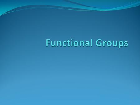 What are functional groups? Remember back to alkenes and alkynes A group of bonded atoms that appear in all members of a chemical family The functional.