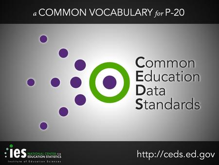 Why CEDS? 201 What are Common Education Data Standards? What is CEDS? Why do we need it? Development: Who & How? What does CEDS provide?