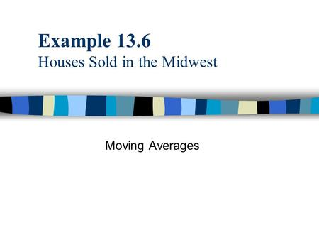 Example 13.6 Houses Sold in the Midwest Moving Averages.