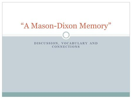 "DISCUSSION, VOCABULARY AND CONNECTIONS ""A Mason-Dixon Memory"""