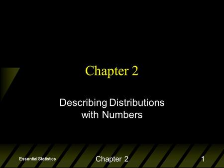 Essential Statistics Chapter 21 Describing Distributions with Numbers.