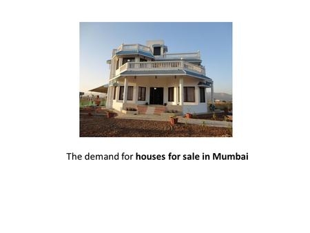 The demand for houses for sale in Mumbai. Mumbai is one of the best options for those who want to invest in the real estate. The Indian Hollywood, The.