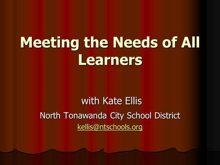 Meeting the Needs of All Learners with Kate Ellis with Kate Ellis North Tonawanda City School District