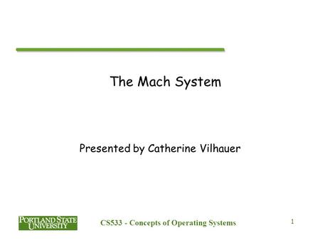CS533 - Concepts of Operating Systems 1 The Mach System Presented by Catherine Vilhauer.