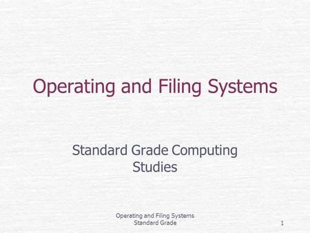 Operating and Filing Systems Standard Grade1 Operating and Filing Systems Standard Grade Computing Studies.