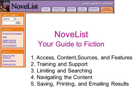 NoveList Your Guide to Fiction 1. Access, Content,Sources, and Features 2. Training and Support 3. Limiting and Searching 4. Navigating the Content 5.