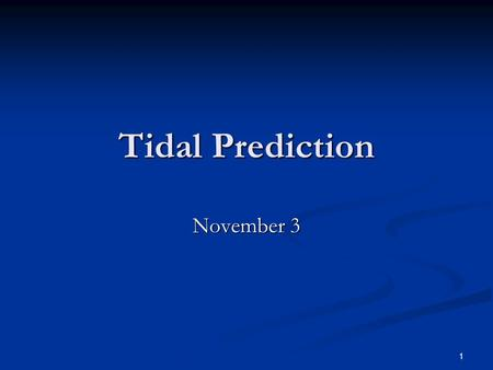 1 Tidal Prediction November 3. 2 Equilibrium Theory Predicts periodicities, but not actual movement of <strong>tides</strong> Predicts periodicities, but not actual movement.