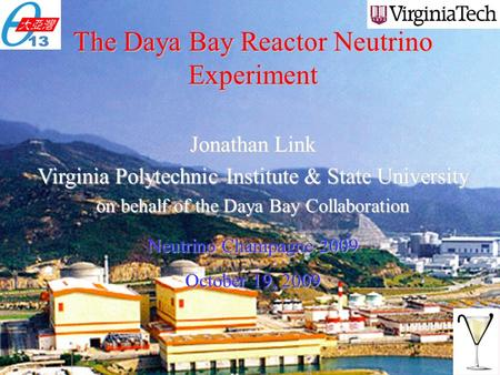 The Daya Bay Reactor Neutrino Experiment Jonathan Link Virginia Polytechnic Institute & State University on behalf of the Daya Bay Collaboration Neutrino.