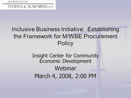 Inclusive Business Initiative: Establishing the Framework for M/WBE Procurement Policy Insight Center for Community Economic Development Webinar March.