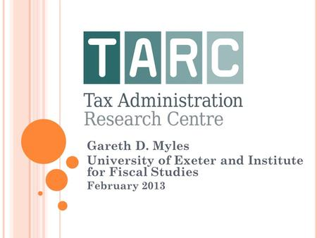Gareth D. Myles University of Exeter and Institute for Fiscal Studies February 2013.