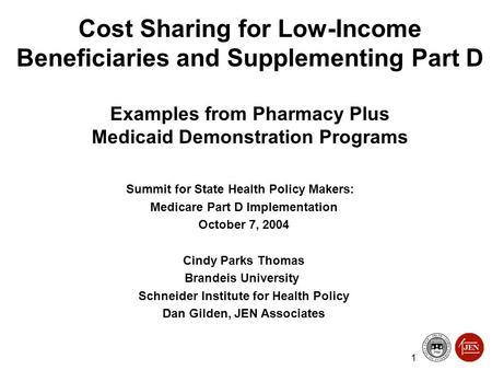 1 Cost Sharing for Low-Income Beneficiaries and Supplementing Part D Examples from Pharmacy Plus Medicaid Demonstration Programs Summit for State Health.