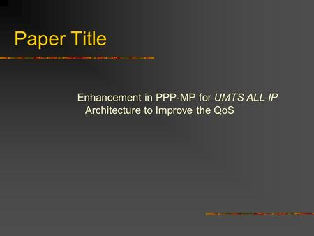 Paper Title Enhancement in PPP-MP for UMTS ALL IP Architecture to Improve the QoS.