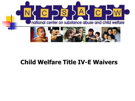 Child Welfare Title IV-E Waivers. Parental Substance Abuse and Child Maltreatment: Evaluation Results from the NH IV-E Waiver Project Glenda Kaufman Kantor,