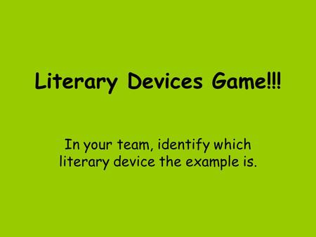 Literary Devices Game!!! In your team, identify which literary device the example is.