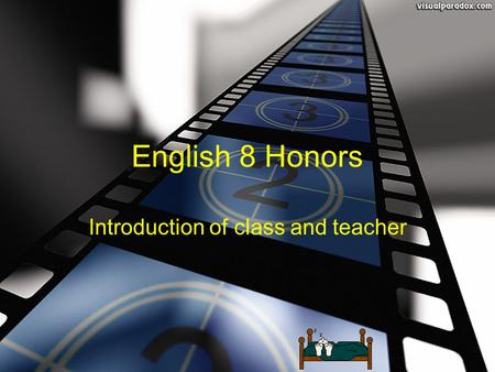 English 8 Honors Introduction of class and teacher.