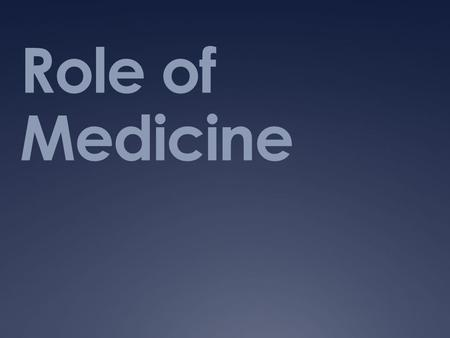 Role of Medicine. Journal #1  Recall the last 3 medications you have taken  What purpose were they taken for?  Did they work?