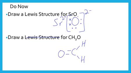 Do Now Draw a Lewis Structure for SrO Draw a Lewis Structure for CH 2 O.