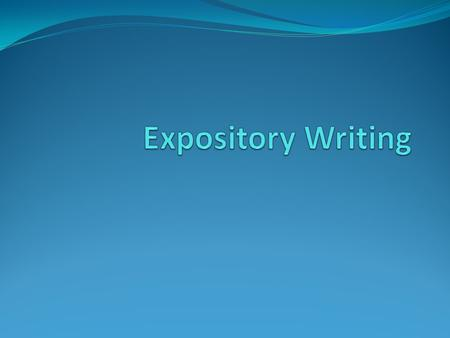 Expository Writing An expository essay gives readers information about a specific topic.