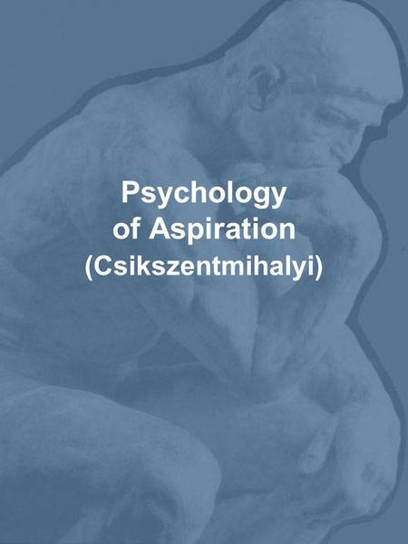 Psychology of Aspiration (Csikszentmihalyi). FLOW RESEARCH.