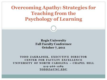 TODD ZAKRAJSEK, EXECUTIVE DIRECTOR CENTER FOR FACULTY EXCELLENCE UNIVERSITY OF NORTH CAROLINA – CHAPEL HILL 919-966-1289 Overcoming Apathy: