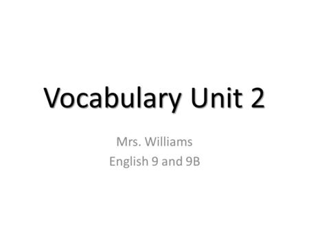 Vocabulary Unit 2 Mrs. Williams English 9 and 9B.