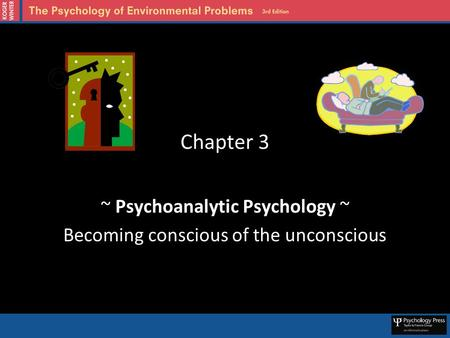 Chapter 3 ~ Psychoanalytic Psychology ~ Becoming conscious of the unconscious.