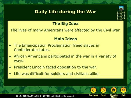 Daily Life during the War The Big Idea The lives of many Americans were affected by the Civil War. Main Ideas The Emancipation Proclamation freed slaves.