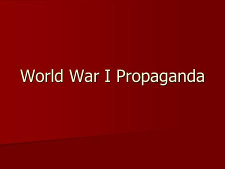 World War I Propaganda. What is Propaganda? Definition: Definition: Spreading of ideas to promote a cause or to damage opposing cause Spreading of ideas.