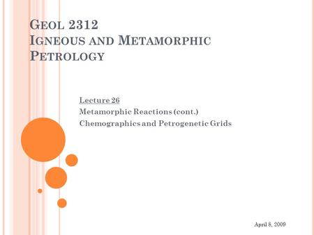 G EOL 2312 I GNEOUS AND M ETAMORPHIC P ETROLOGY Lecture 26 Metamorphic Reactions (cont.) Chemographics and Petrogenetic Grids April 8, 2009.