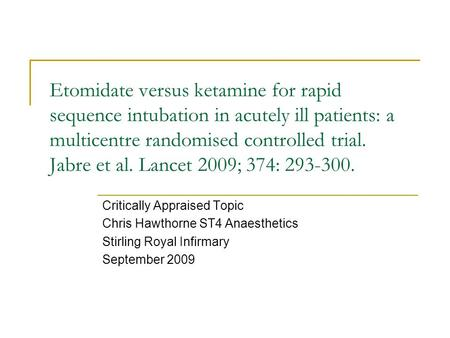 Etomidate versus ketamine for rapid sequence intubation in acutely ill patients: a multicentre randomised controlled trial. Jabre et al. Lancet 2009; 374: