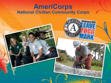 AmeriCorps National Civilian Community Corps. Corporation for National and Community Service Senior Corps AmeriCorps National Civilian Community Corps.