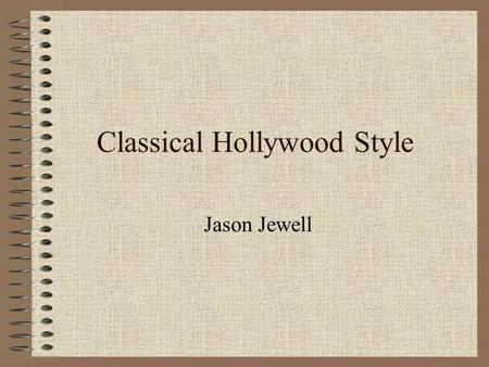 Classical Hollywood Style Jason Jewell. Presentation Goals To define essential film terms To show how mise-en-scene helps create a relationship between.